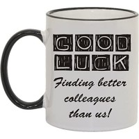 Good Luck finding better colleagues than us! New Job, leaving card, Retirement Funny Mug